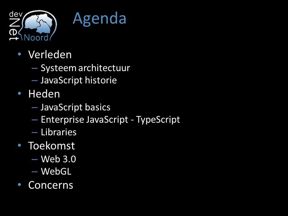Agenda Verleden – Systeem architectuur – JavaScript historie Heden – JavaScript basics – Enterprise JavaScript - TypeScript – Libraries Toekomst – Web