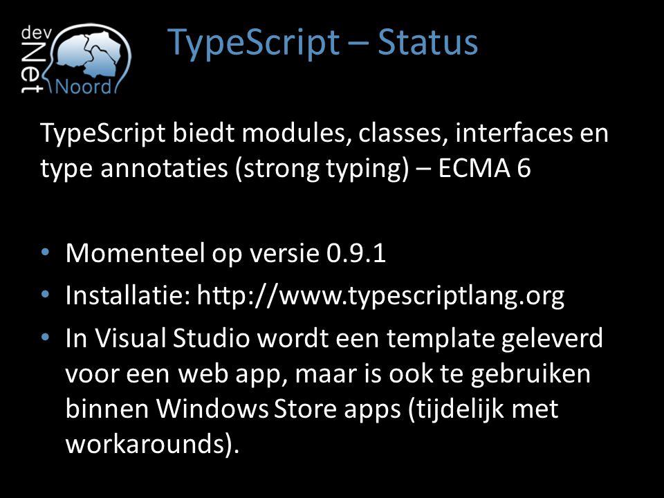 TypeScript – Status TypeScript biedt modules, classes, interfaces en type annotaties (strong typing) – ECMA 6 Momenteel op versie 0.9.1 Installatie: h
