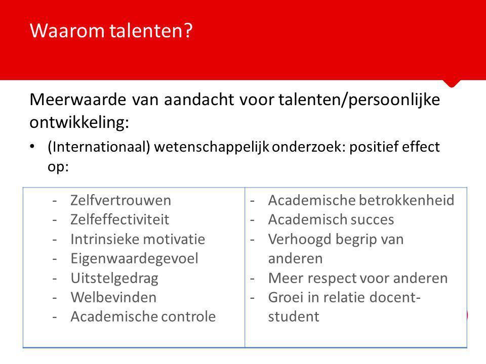 Meerwaarde van aandacht voor talenten/persoonlijke ontwikkeling: (Internationaal) wetenschappelijk onderzoek: positief effect op: Waarom talenten? -Ze