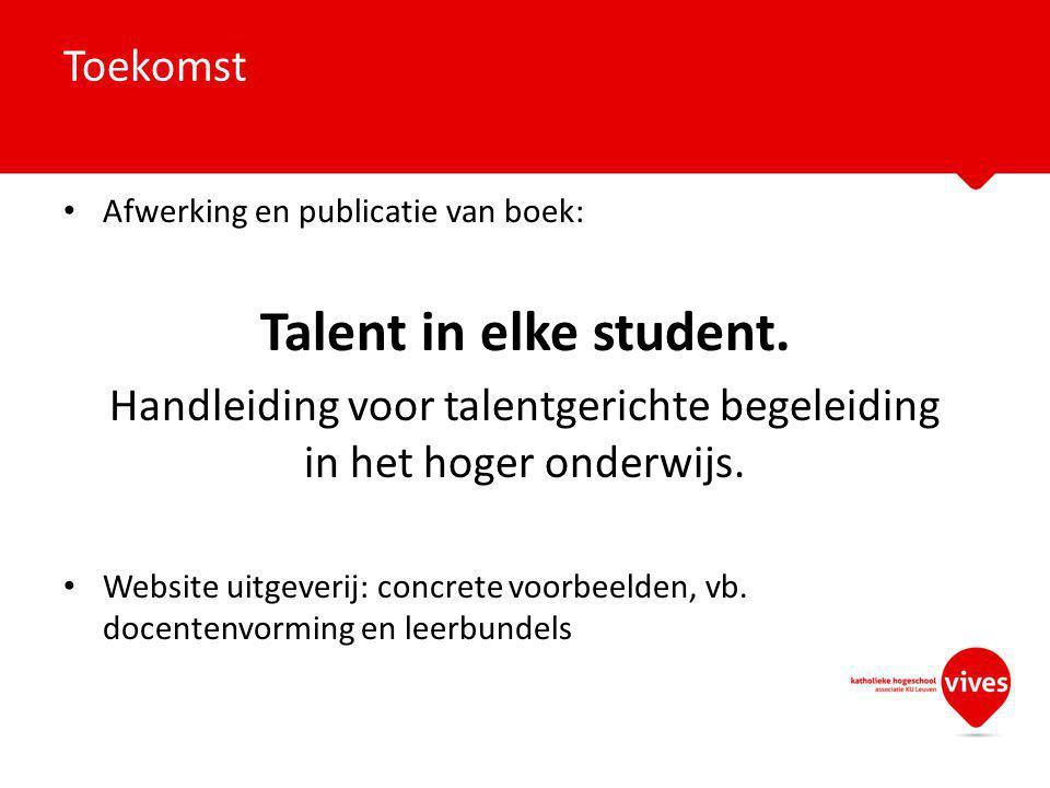 Afwerking en publicatie van boek: Talent in elke student. Handleiding voor talentgerichte begeleiding in het hoger onderwijs. Website uitgeverij: conc