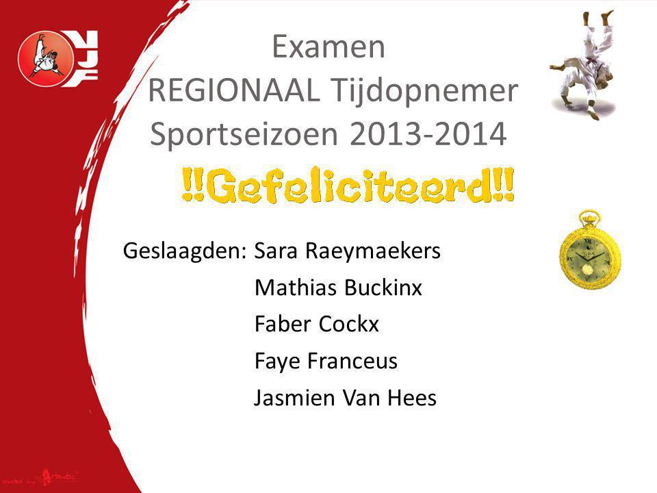 Examen REGIONAAL Tijdopnemer Sportseizoen 2013-2014 Geslaagden:Sara Raeymaekers Mathias Buckinx Faber Cockx Faye Franceus Jasmien Van Hees