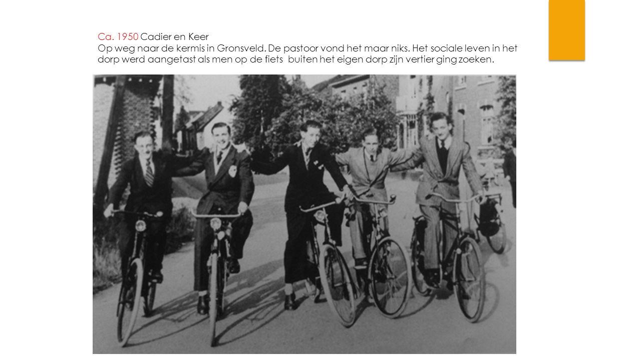 Ca. 1950 Cadier en Keer Op weg naar de kermis in Gronsveld. De pastoor vond het maar niks. Het sociale leven in het dorp werd aangetast als men op de