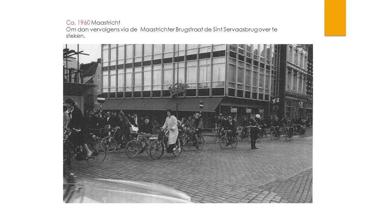 Ca. 1960 Maastricht Om dan vervolgens via de Maastrichter Brugstraat de Sint Servaasbrug over te steken.