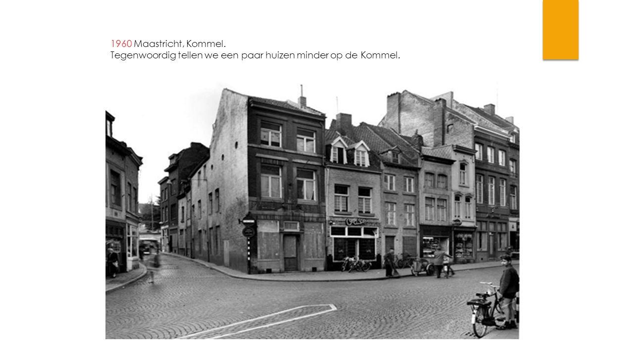 1960 Maastricht, Kommel. Tegenwoordig tellen we een paar huizen minder op de Kommel.