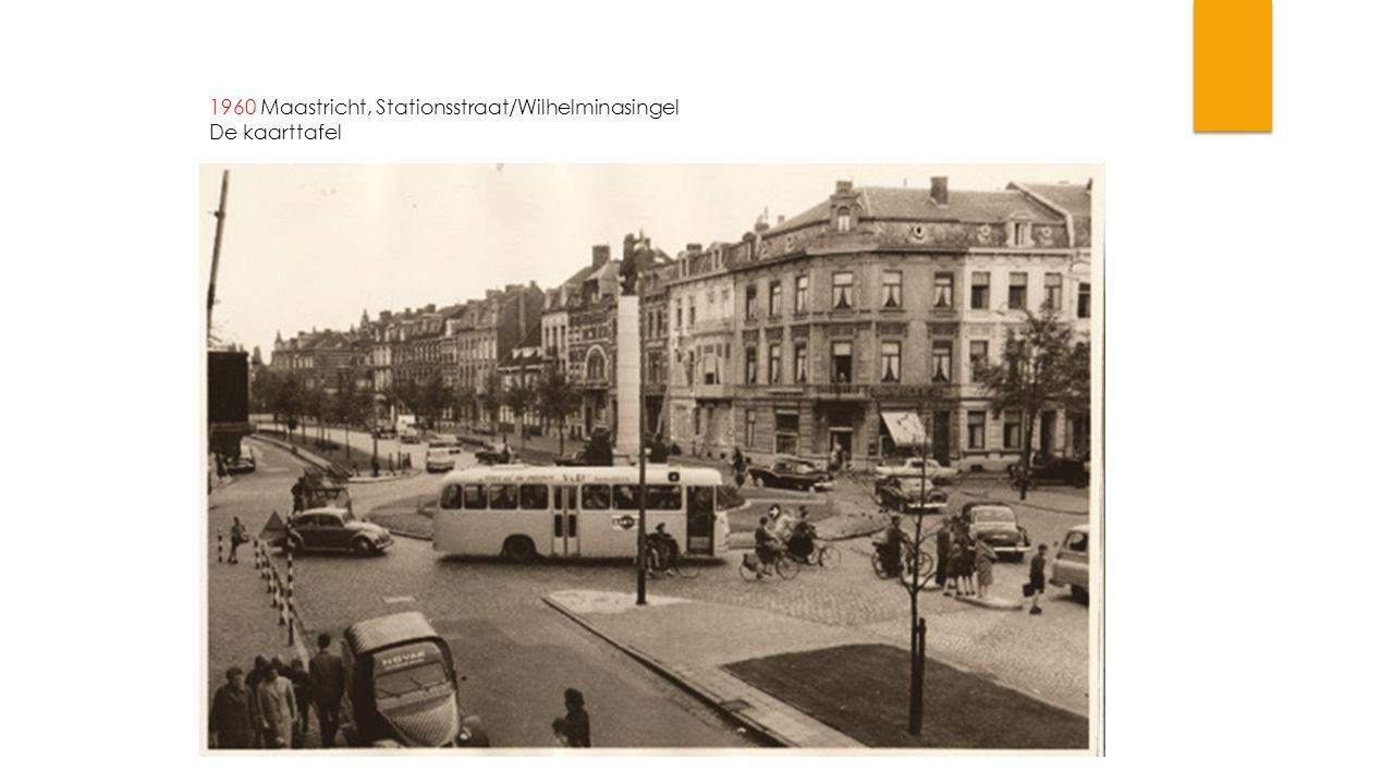 1960 Maastricht, Stationsstraat/Wilhelminasingel De kaarttafel