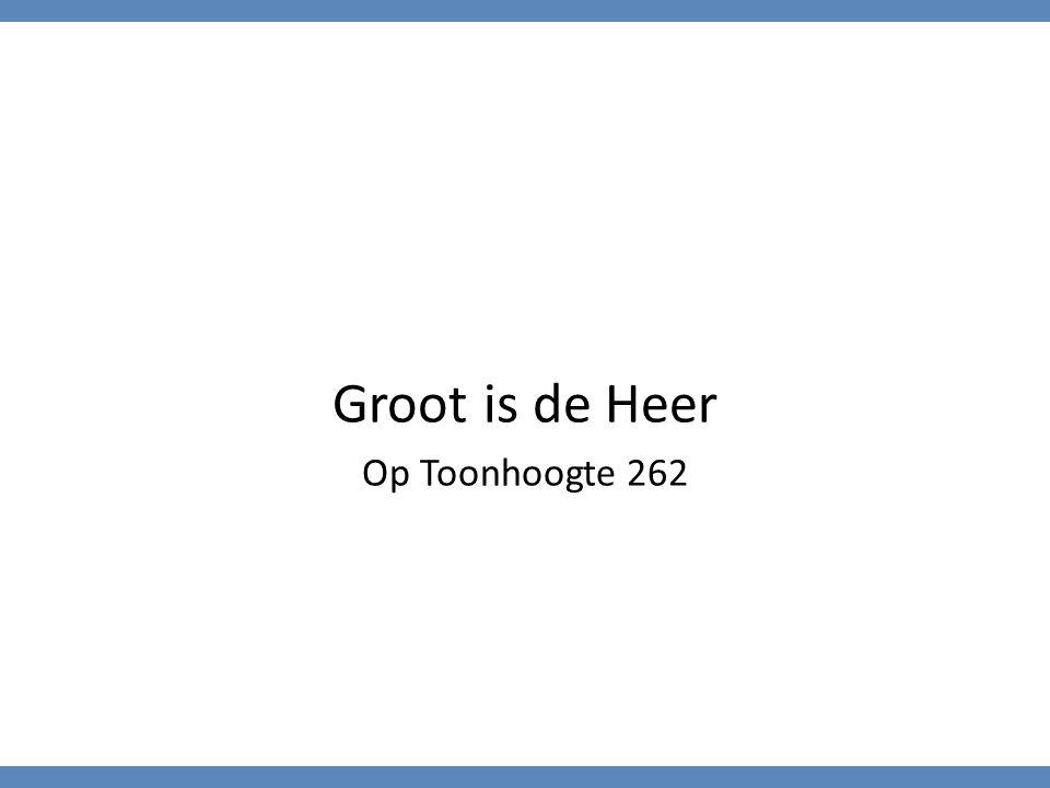 Groot is de Heer Op Toonhoogte 262