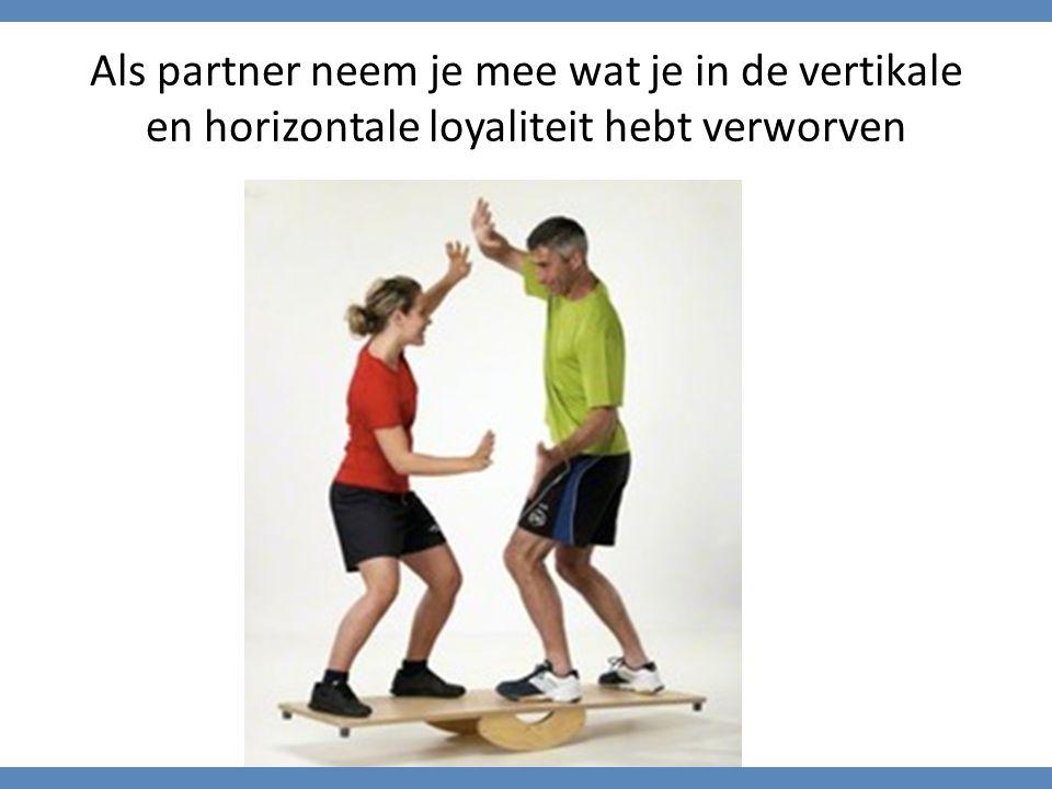 Als partner neem je mee wat je in de vertikale en horizontale loyaliteit hebt verworven