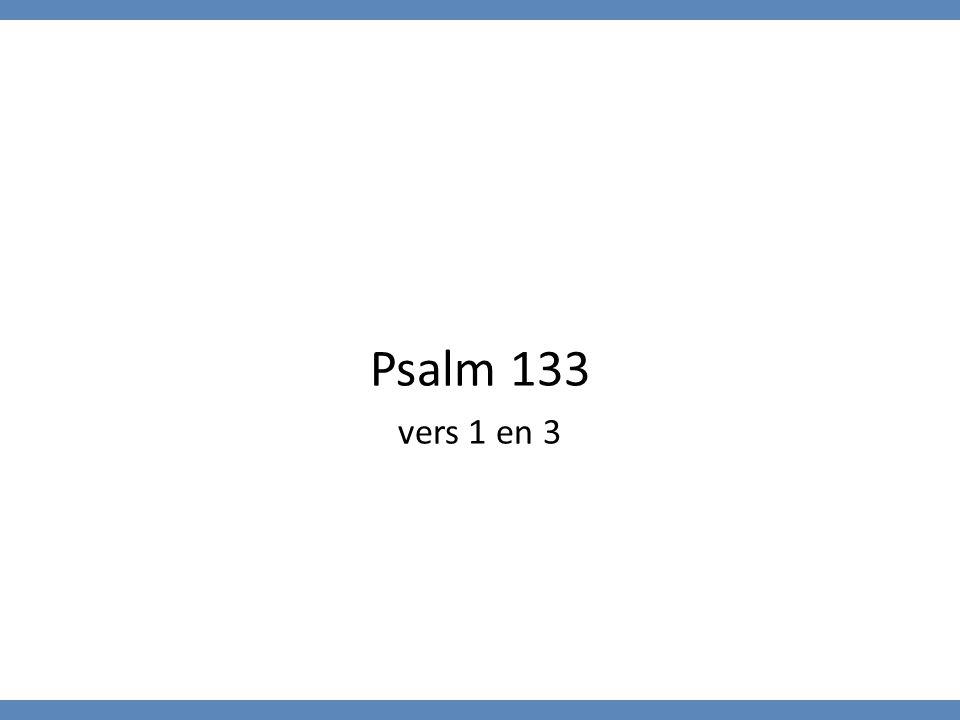Psalm 133 vers 1 en 3