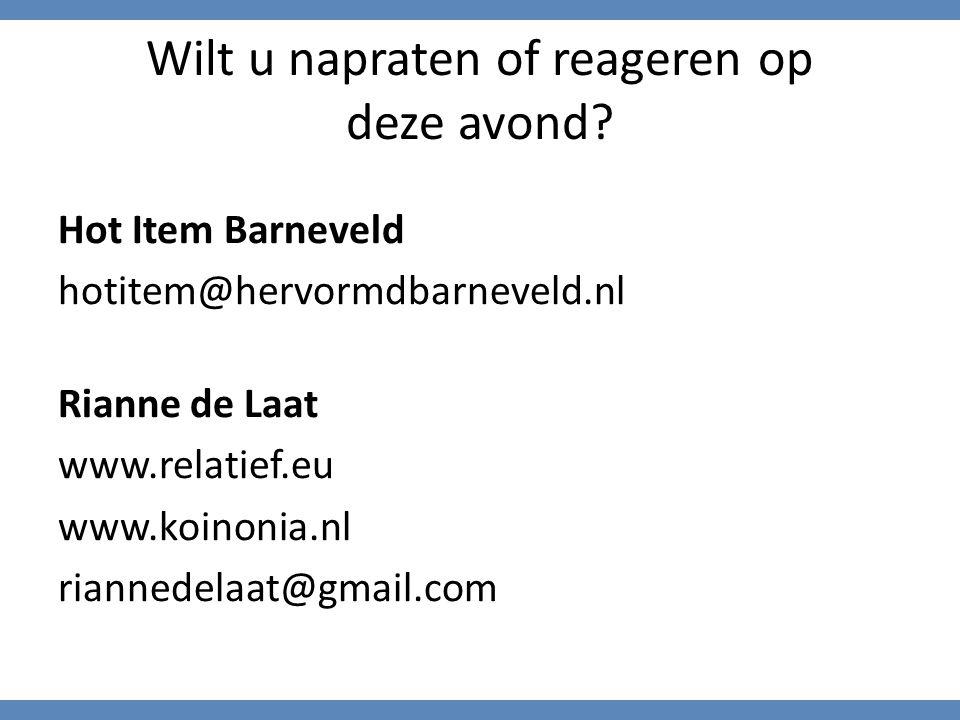 Wilt u napraten of reageren op deze avond? Hot Item Barneveld hotitem@hervormdbarneveld.nl Rianne de Laat www.relatief.eu www.koinonia.nl riannedelaat