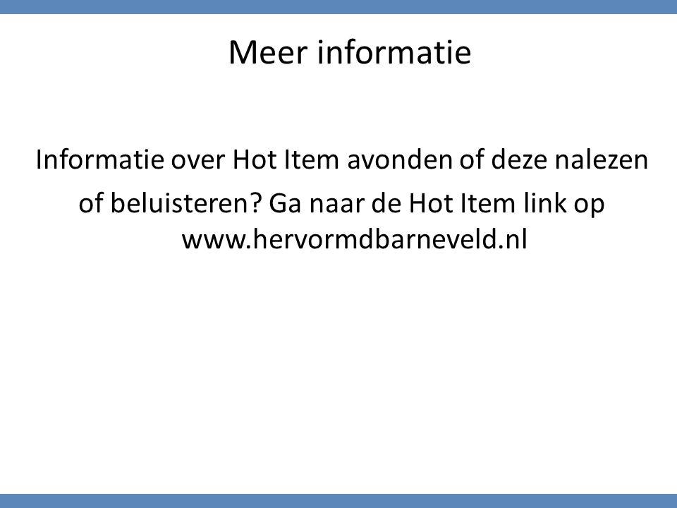Meer informatie Informatie over Hot Item avonden of deze nalezen of beluisteren? Ga naar de Hot Item link op www.hervormdbarneveld.nl