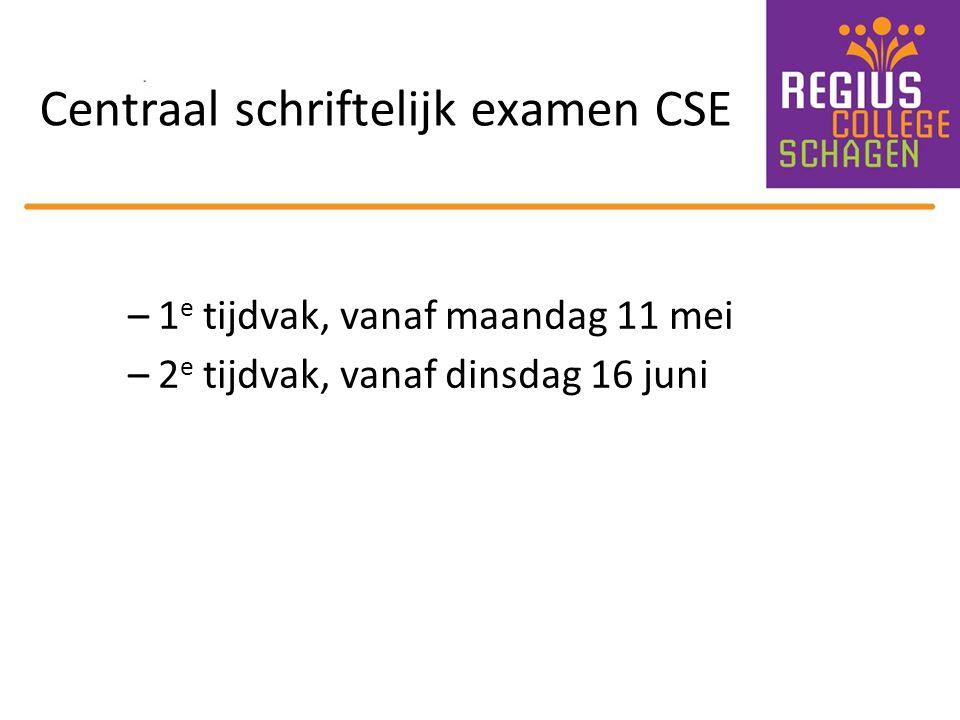 Centraal schriftelijk examen CSE –1 e tijdvak, vanaf maandag 11 mei –2 e tijdvak, vanaf dinsdag 16 juni