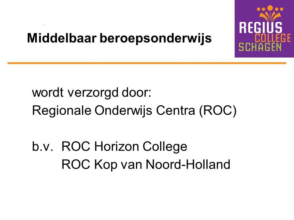 Middelbaar beroepsonderwijs wordt verzorgd door: Regionale Onderwijs Centra (ROC) b.v.ROC Horizon College ROC Kop van Noord-Holland