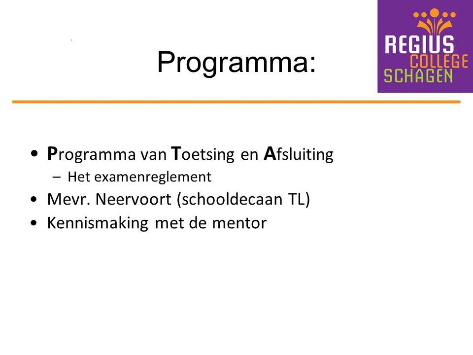 Programma: P rogramma van T oetsing en A fsluiting –Het examenreglement Mevr. Neervoort (schooldecaan TL) Kennismaking met de mentor