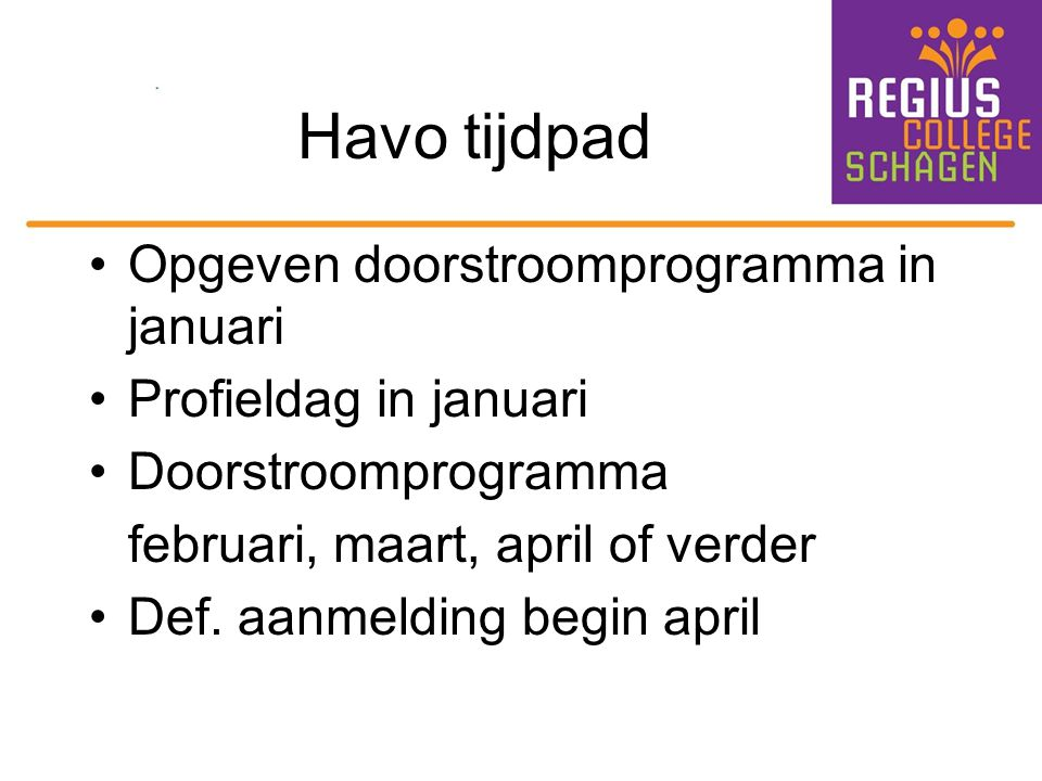 Havo tijdpad Opgeven doorstroomprogramma in januari Profieldag in januari Doorstroomprogramma februari, maart, april of verder Def. aanmelding begin a