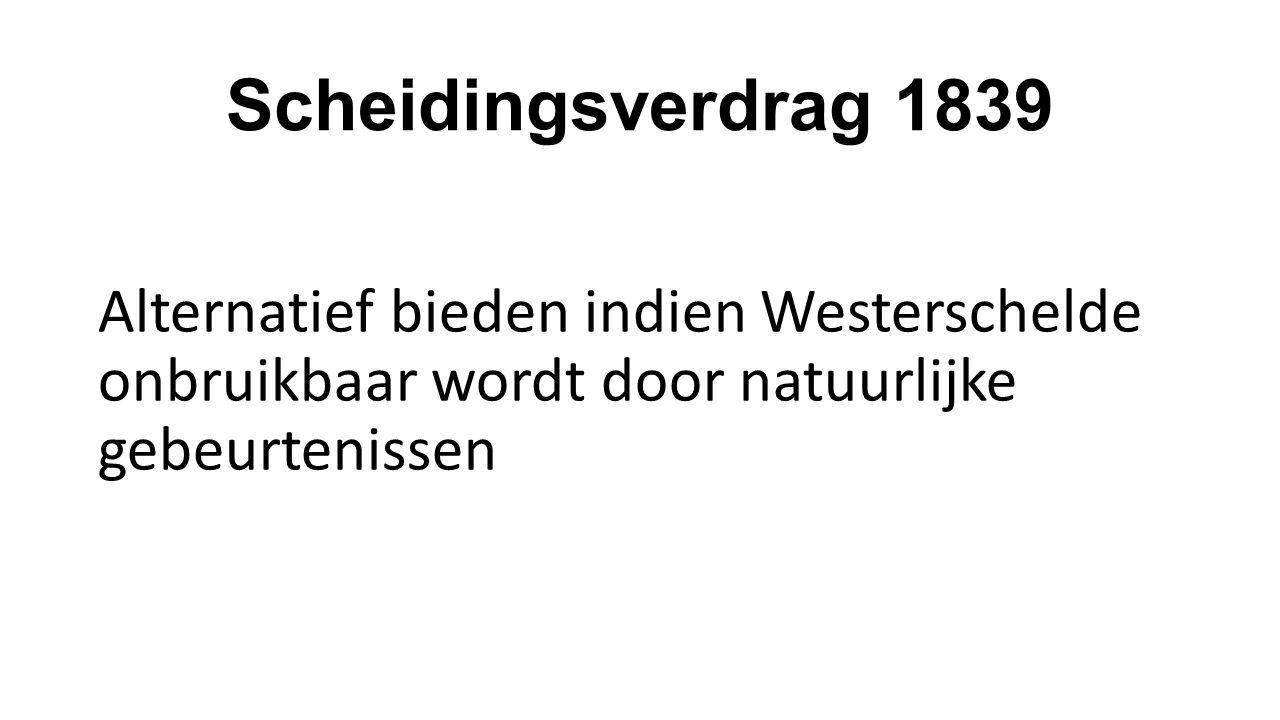 Scheidingsverdrag 1839 Alternatief bieden indien Westerschelde onbruikbaar wordt door natuurlijke gebeurtenissen