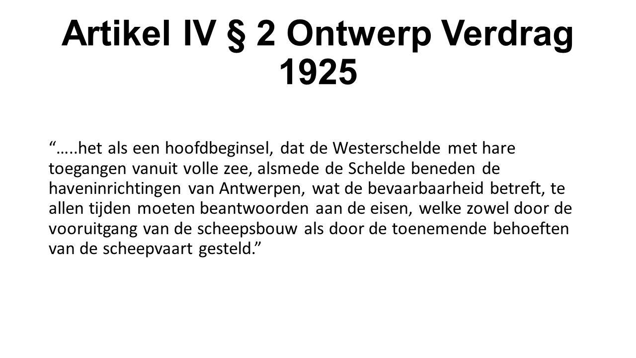 """Artikel IV § 2 Ontwerp Verdrag 1925 """"…..het als een hoofdbeginsel, dat de Westerschelde met hare toegangen vanuit volle zee, alsmede de Schelde benede"""