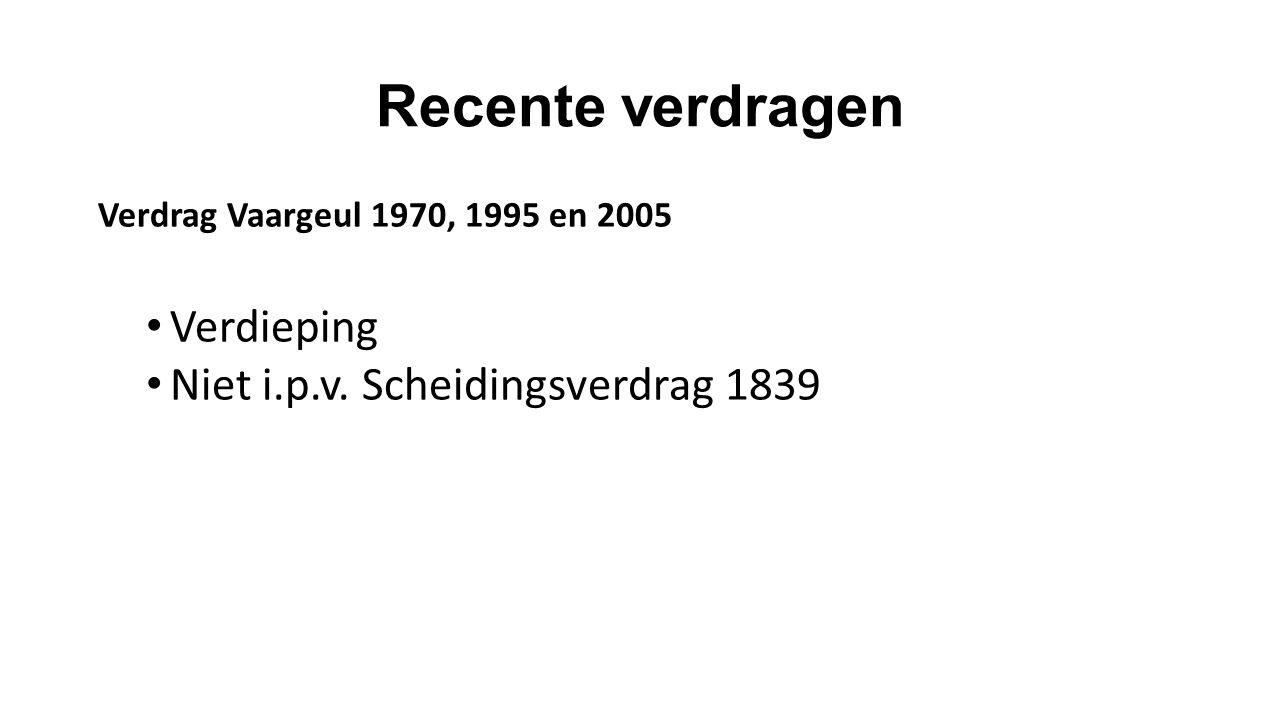 Recente verdragen Verdrag Vaargeul 1970, 1995 en 2005 Verdieping Niet i.p.v. Scheidingsverdrag 1839