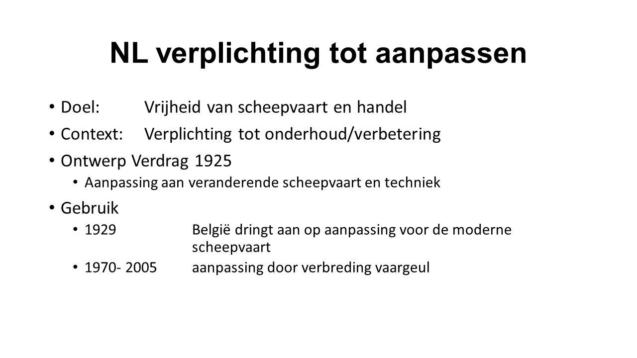 NL verplichting tot aanpassen Doel:Vrijheid van scheepvaart en handel Context: Verplichting tot onderhoud/verbetering Ontwerp Verdrag 1925 Aanpassing aan veranderende scheepvaart en techniek Gebruik 1929België dringt aan op aanpassing voor de moderne scheepvaart 1970- 2005aanpassing door verbreding vaargeul