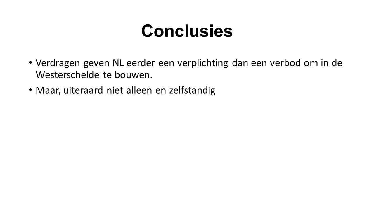 Conclusies Verdragen geven NL eerder een verplichting dan een verbod om in de Westerschelde te bouwen. Maar, uiteraard niet alleen en zelfstandig
