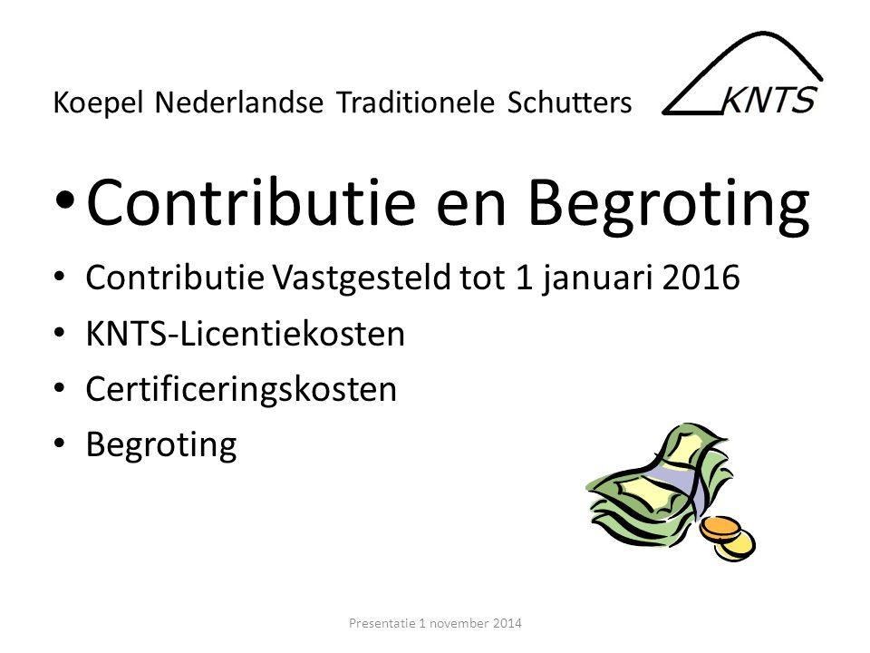 Contributie en Begroting Contributie Vastgesteld tot 1 januari 2016 KNTS-Licentiekosten Certificeringskosten Begroting Presentatie 1 november 2014 Koepel Nederlandse Traditionele Schutters