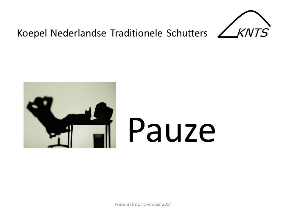 Pauze Presentatie 1 november 2014 Koepel Nederlandse Traditionele Schutters