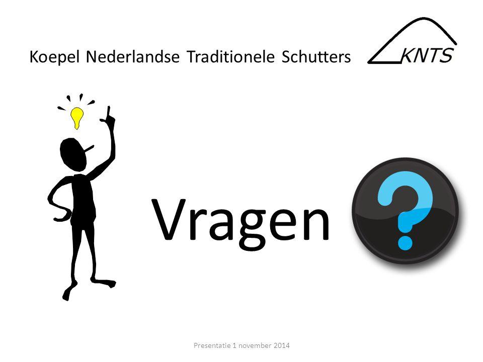 Vragen Presentatie 1 november 2014 Koepel Nederlandse Traditionele Schutters