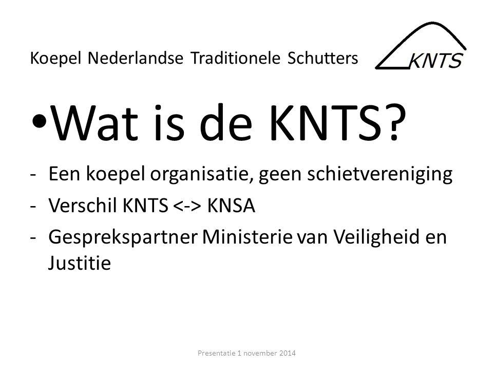 Wat is de KNTS? -Een koepel organisatie, geen schietvereniging -Verschil KNTS KNSA -Gesprekspartner Ministerie van Veiligheid en Justitie Presentatie