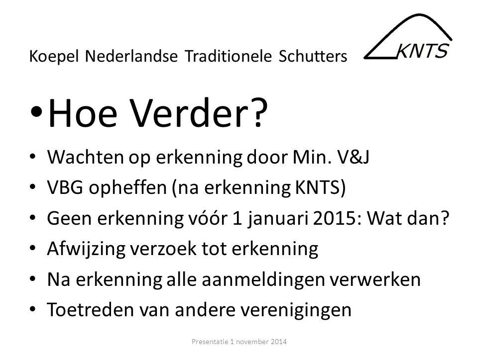 Hoe Verder? Wachten op erkenning door Min. V&J VBG opheffen (na erkenning KNTS) Geen erkenning vóór 1 januari 2015: Wat dan? Afwijzing verzoek tot erk