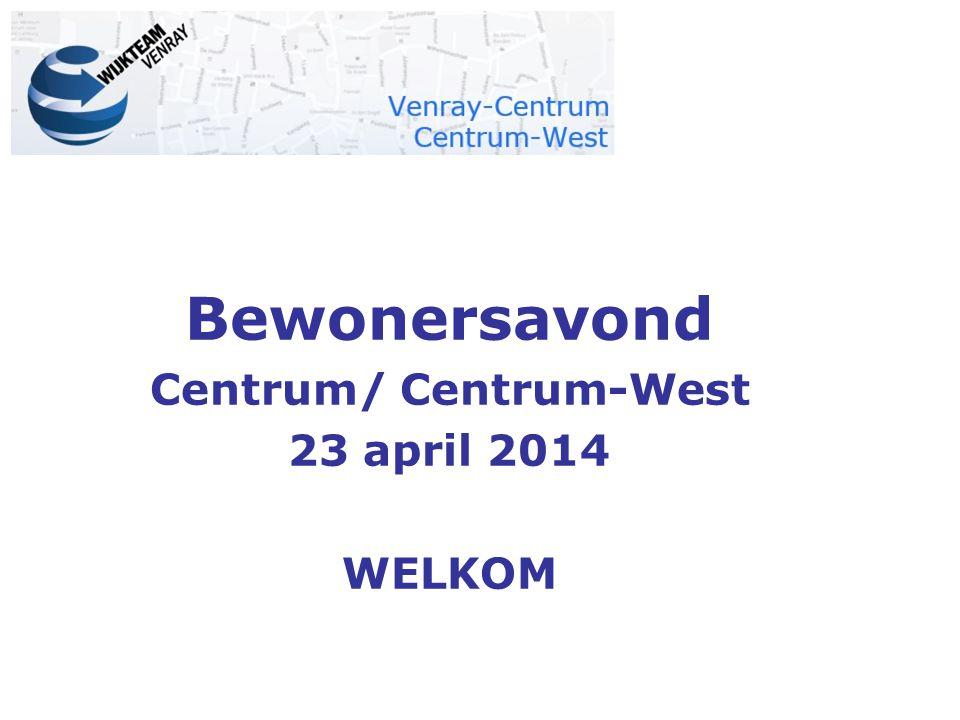 Bewonersavond Centrum/ Centrum-West 23 april 2014 WELKOM