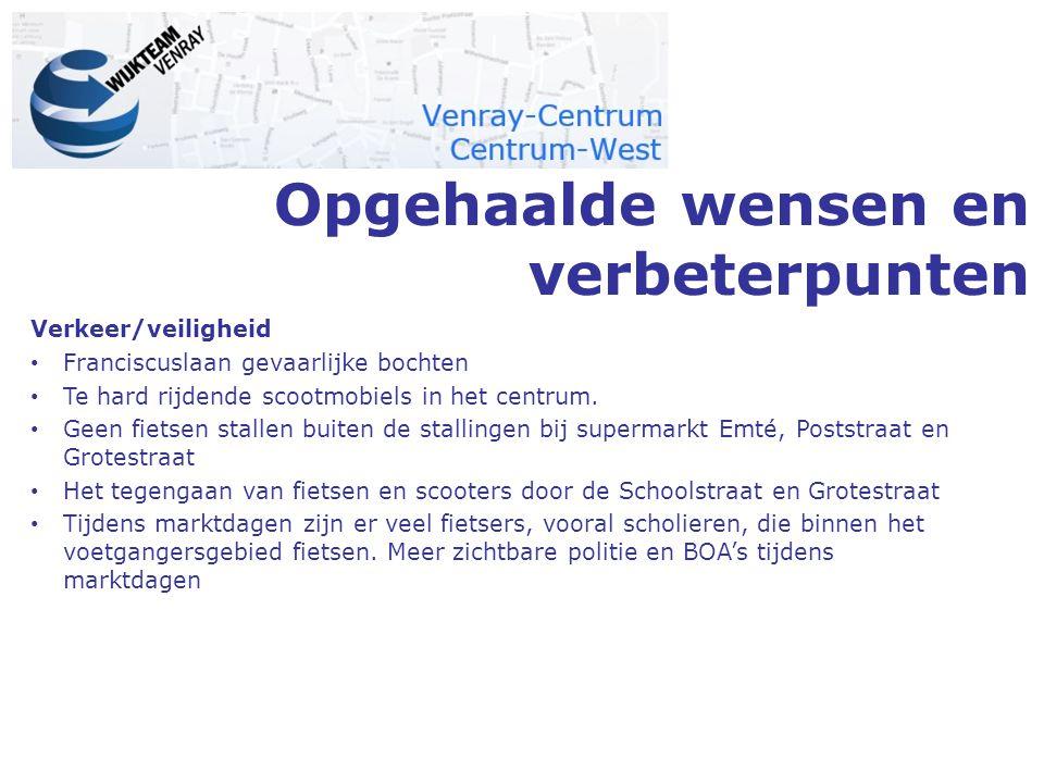 Opgehaalde wensen en verbeterpunten Verkeer/veiligheid Franciscuslaan gevaarlijke bochten Te hard rijdende scootmobiels in het centrum.