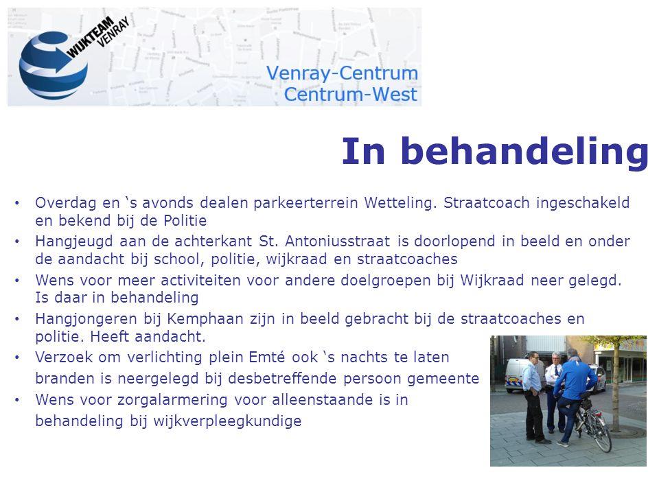 In behandeling Overdag en 's avonds dealen parkeerterrein Wetteling. Straatcoach ingeschakeld en bekend bij de Politie Hangjeugd aan de achterkant St.