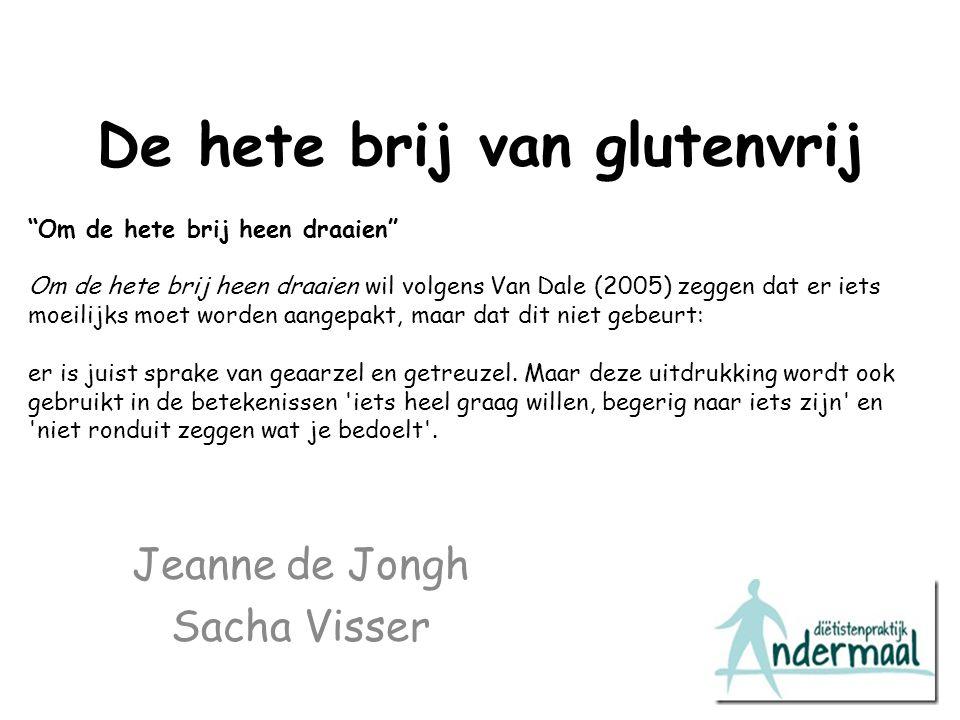 """De hete brij van glutenvrij Jeanne de Jongh Sacha Visser """"Om de hete brij heen draaien"""" Om de hete brij heen draaien wil volgens Van Dale (2005) zegge"""
