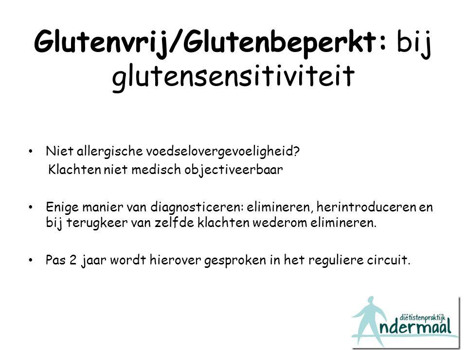 Glutenvrij/Glutenbeperkt: bij glutensensitiviteit Niet allergische voedselovergevoeligheid? Klachten niet medisch objectiveerbaar Enige manier van dia