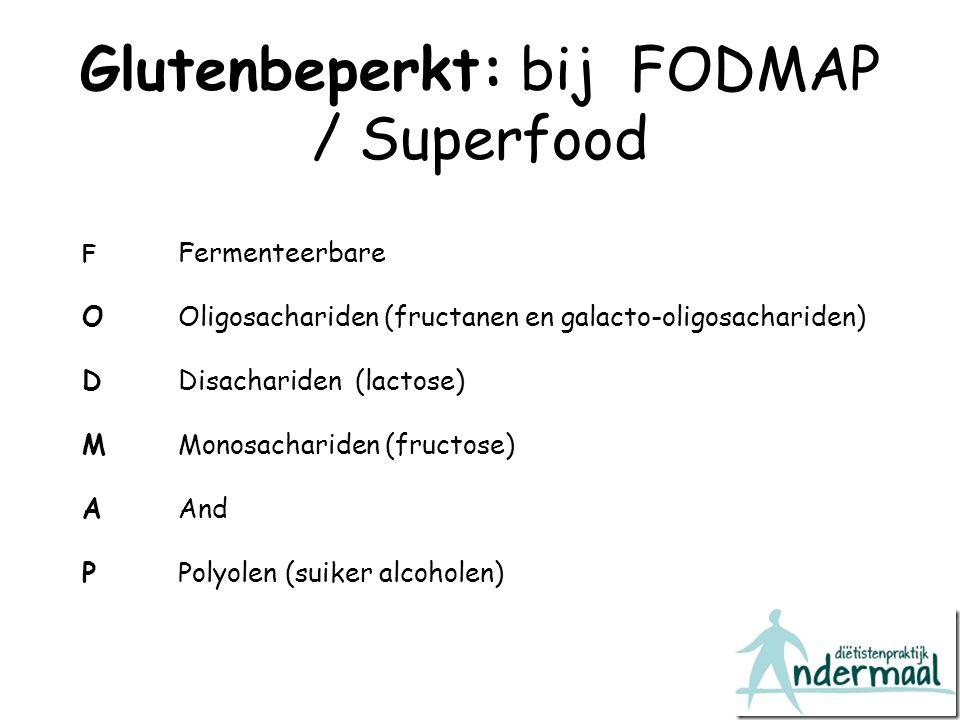Glutenbeperkt: bij FODMAP / Superfood F Fermenteerbare O Oligosachariden (fructanen en galacto-oligosachariden) D Disachariden (lactose) M Monosachari