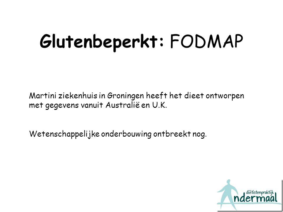 Glutenbeperkt: FODMAP Wetenschappelijke onderbouwing ontbreekt nog. Martini ziekenhuis in Groningen heeft het dieet ontworpen met gegevens vanuit Aust