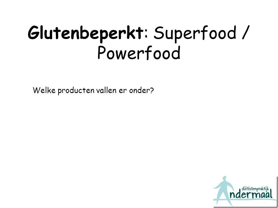 Glutenbeperkt: Superfood / Powerfood Welke producten vallen er onder?