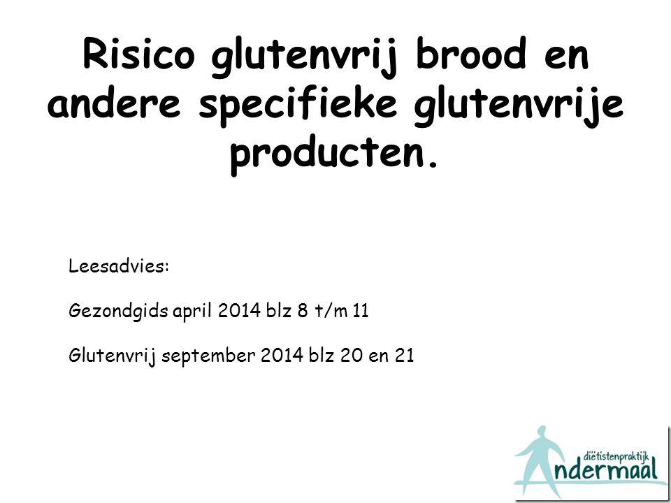 Risico glutenvrij brood en andere specifieke glutenvrije producten. Leesadvies: Gezondgids april 2014 blz 8 t/m 11 Glutenvrij september 2014 blz 20 en