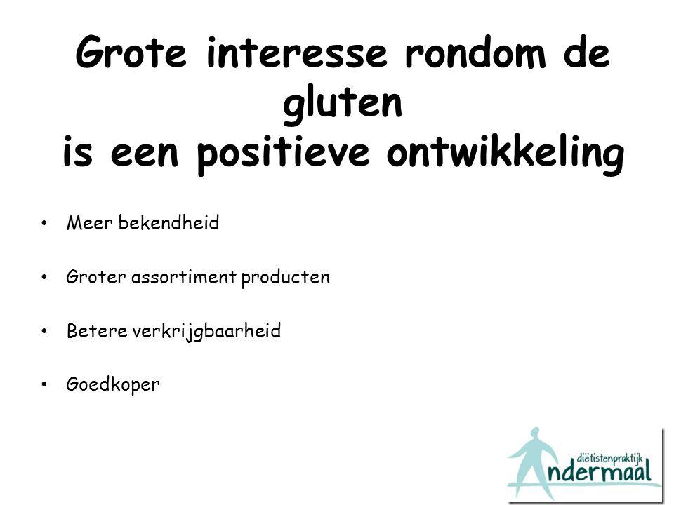 Grote interesse rondom de gluten is een positieve ontwikkeling Meer bekendheid Groter assortiment producten Betere verkrijgbaarheid Goedkoper