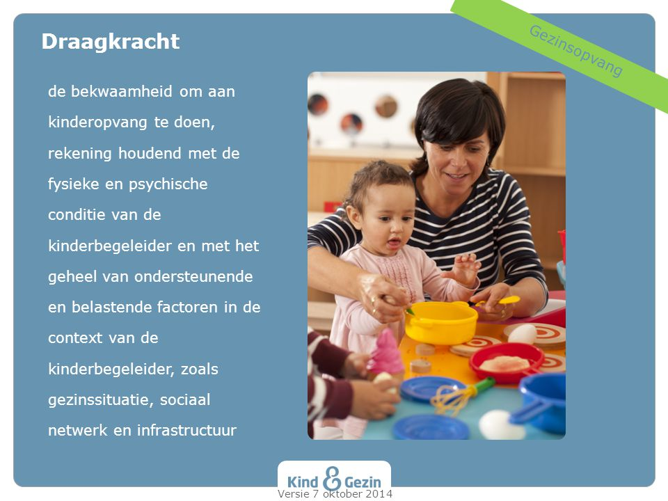 de bekwaamheid om aan kinderopvang te doen, rekening houdend met de fysieke en psychische conditie van de kinderbegeleider en met het geheel van onder