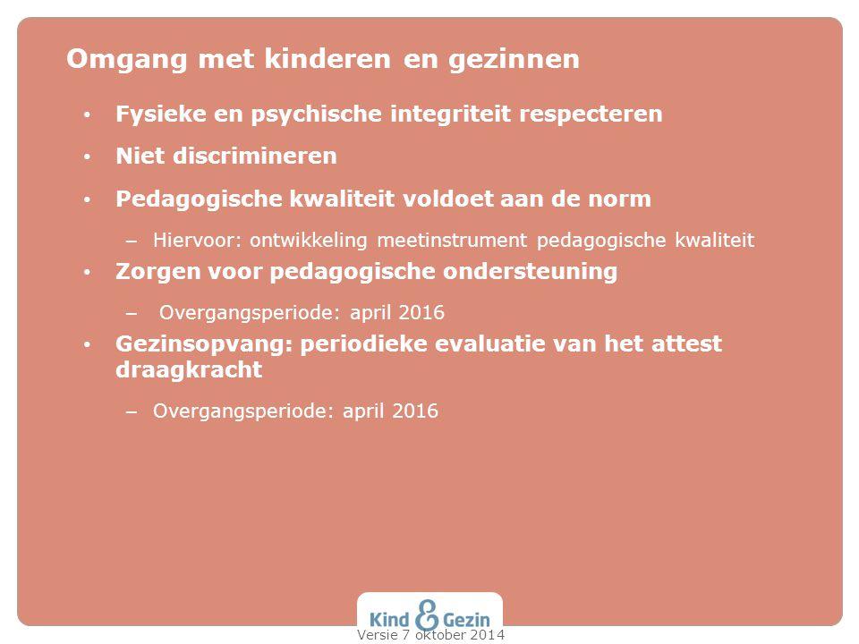 Fysieke en psychische integriteit respecteren Niet discrimineren Pedagogische kwaliteit voldoet aan de norm – Hiervoor: ontwikkeling meetinstrument pe
