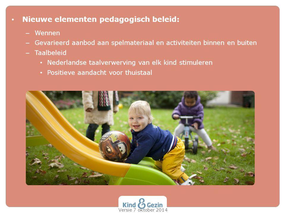 Nieuwe elementen pedagogisch beleid: – Wennen – Gevarieerd aanbod aan spelmateriaal en activiteiten binnen en buiten – Taalbeleid Nederlandse taalverw