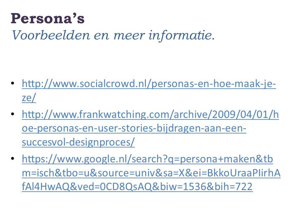 Persona's Voorbeelden en meer informatie. http://www.socialcrowd.nl/personas-en-hoe-maak-je- ze/ http://www.socialcrowd.nl/personas-en-hoe-maak-je- ze