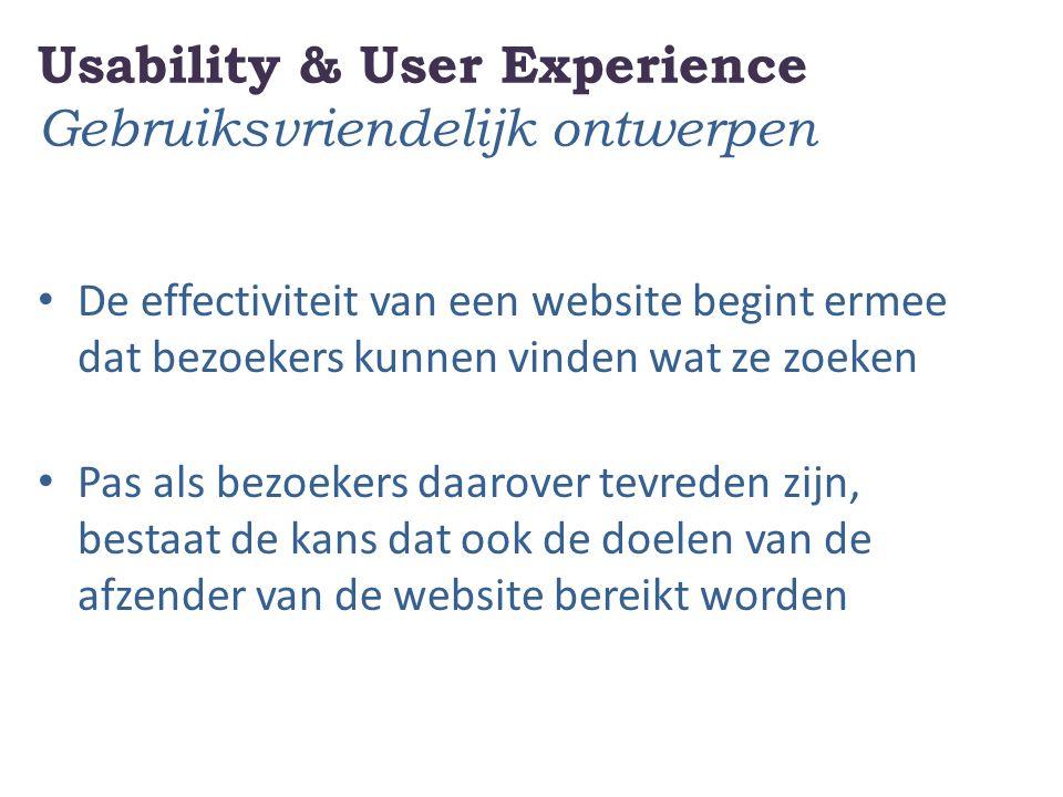 Usability & User Experience Gebruiksvriendelijk ontwerpen De effectiviteit van een website begint ermee dat bezoekers kunnen vinden wat ze zoeken Pas