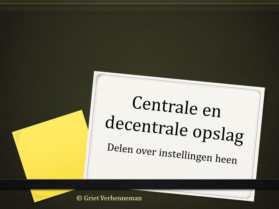 Centrale en decentrale opslag Delen over instellingen heen © Griet Verhenneman