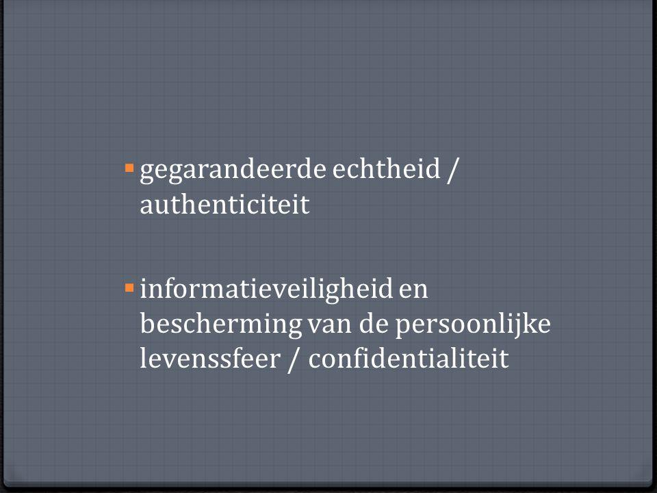  gegarandeerde echtheid / authenticiteit  informatieveiligheid en bescherming van de persoonlijke levenssfeer / confidentialiteit