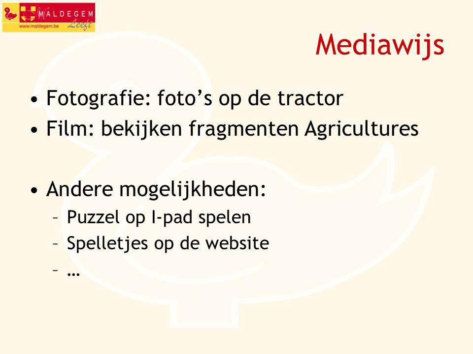 Mediawijs Fotografie: foto's op de tractor Film: bekijken fragmenten Agricultures Andere mogelijkheden: –Puzzel op I-pad spelen –Spelletjes op de website –…