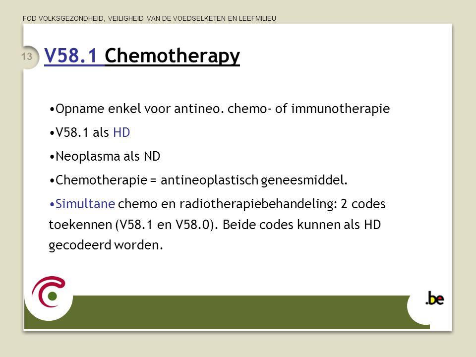 FOD VOLKSGEZONDHEID, VEILIGHEID VAN DE VOEDSELKETEN EN LEEFMILIEU 13 V58.1 Chemotherapy Opname enkel voor antineo.