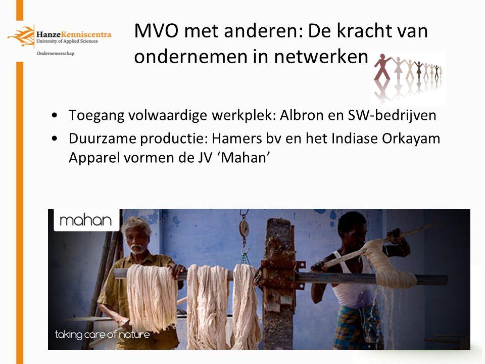 MVO met anderen: De kracht van ondernemen in netwerken Toegang volwaardige werkplek: Albron en SW-bedrijven Duurzame productie: Hamers bv en het India