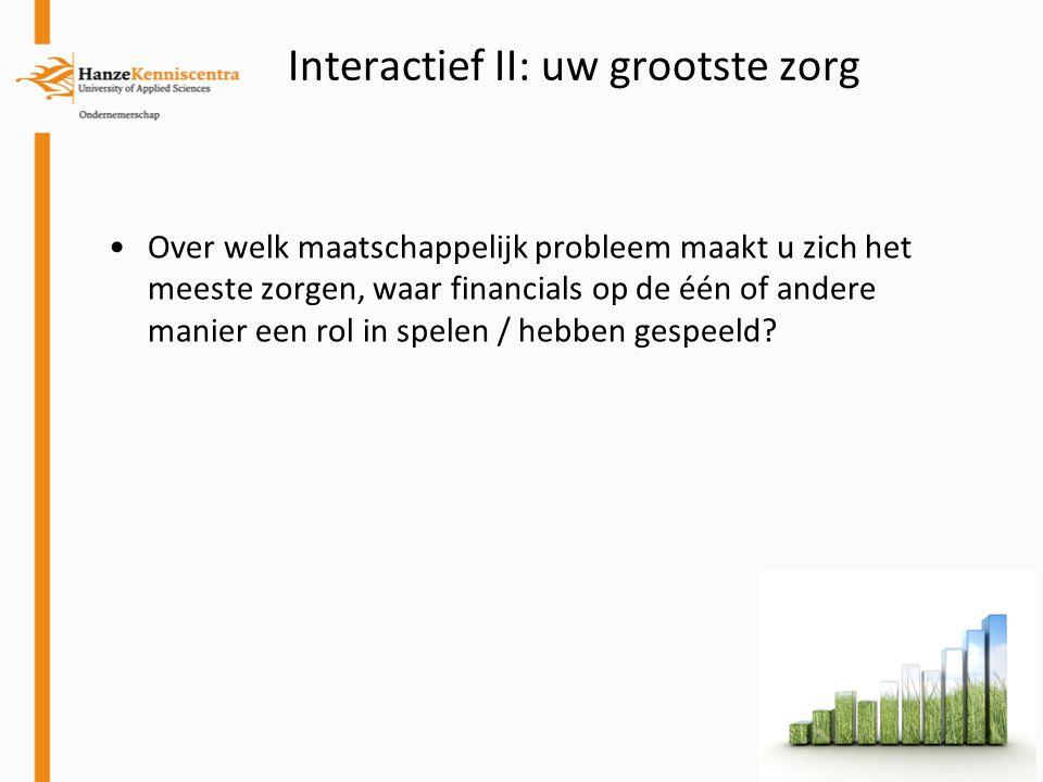 Interactief II: uw grootste zorg Over welk maatschappelijk probleem maakt u zich het meeste zorgen, waar financials op de één of andere manier een rol
