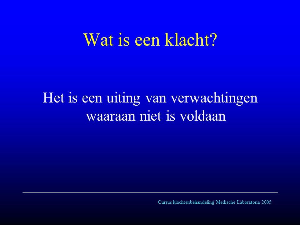 Cursus klachtenbehandeling Medische Laboratoria 2005 Wat is een klacht.